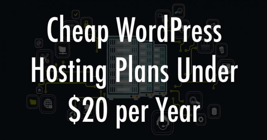 Cheap WordPress Hosting Plans Under $20 per Year