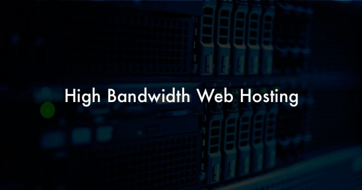 High Bandwidth Hosting